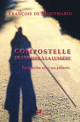 Compostelle de l´ombre à la lumière - En marche avec un pèlerin