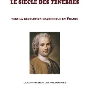 Le siècle des ténèbres – Vers la révolution maçonnique en France