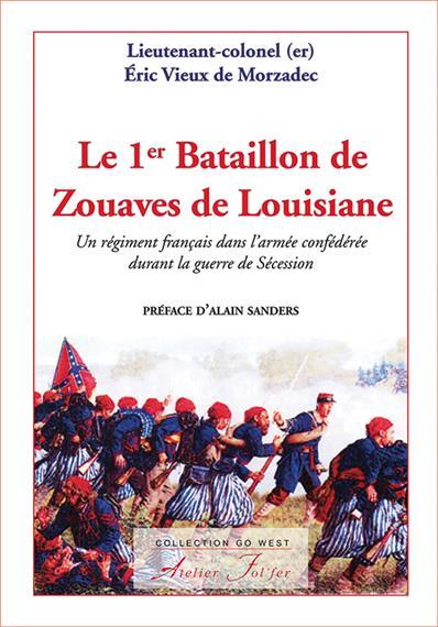 Le 1er Bataillon de Zouaves de Louisiane - Un régiment français dans l´armée confédérée durant la guerre de Sécession