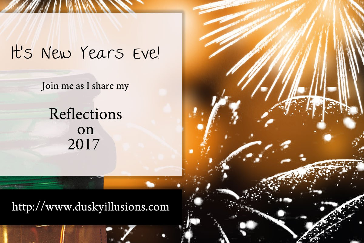 It\'s New Year\'s Eve, Reflections on 2017   Bri K\'s Dusky Illusions