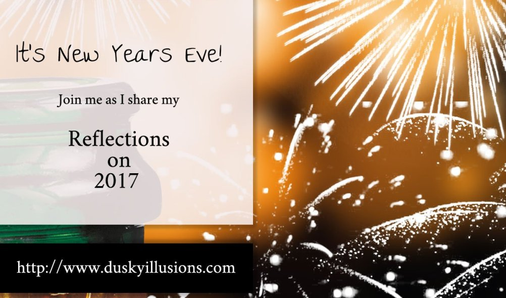 It\'s New Year\'s Eve, Reflections on 2017 | Bri K\'s Dusky Illusions