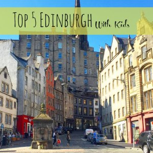 Top 5 Edinburgh With Kids