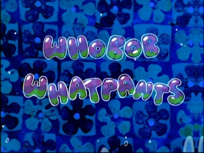 SpongeBob SquarePants WhoBob WhatPants DVD Talk