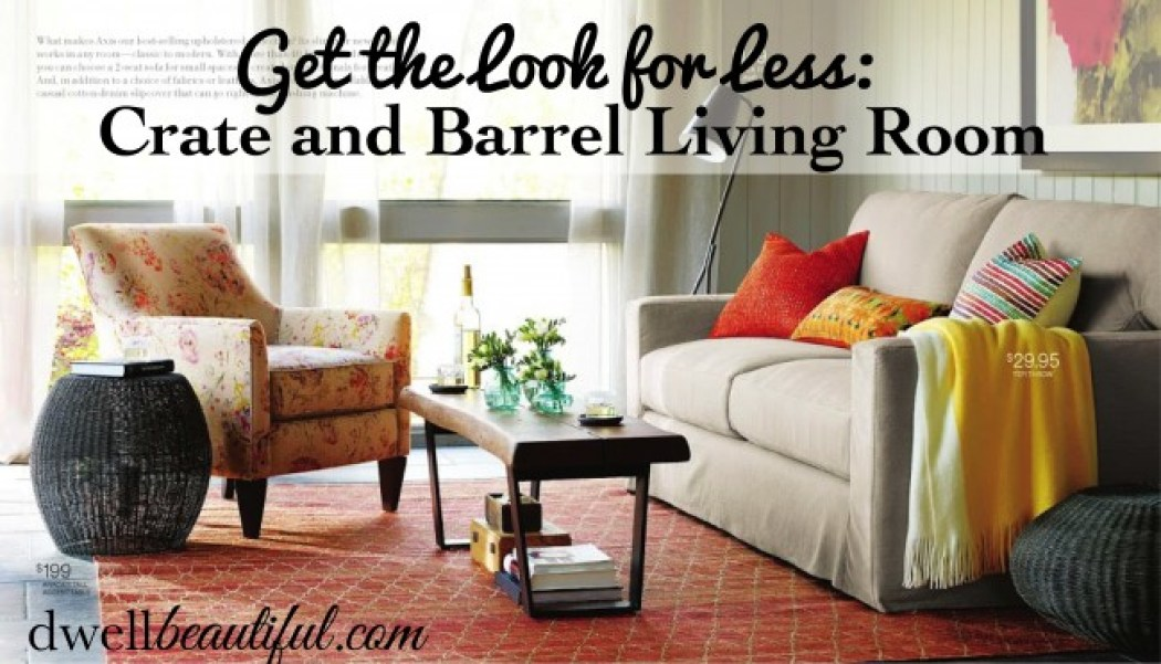Get the Look for Less: Crate and Barrel Living Room - Dwell Beautiful