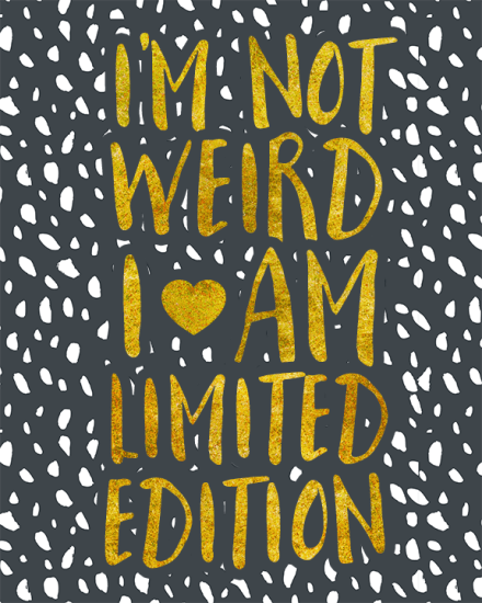 I'm Not Weird I Am Limited Edition Printable