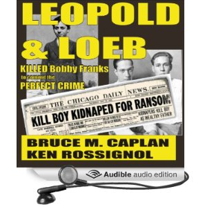 Leopold & Loeb Killed Bobby Franks. Available in paperback, eBook and Audible. click to hear 5 min. free sample