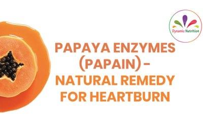 Papaya Enzymes (Papain)- Natural Remedy For Heartburn