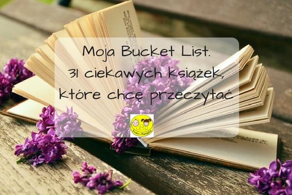 Moja Bucket List.31 ciekawych książek, które chcę przeczytać