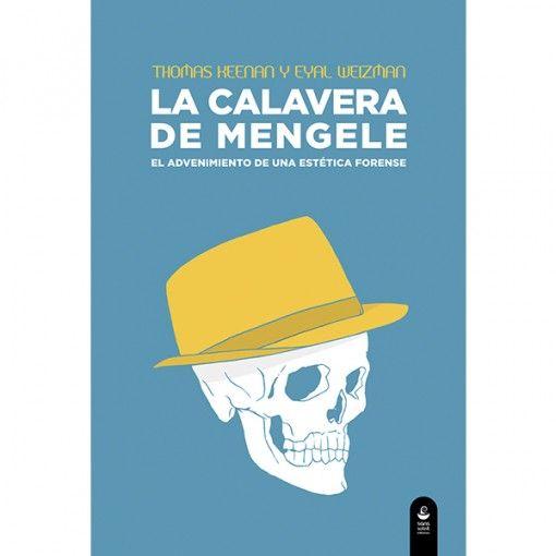 La calavera de Mengele. El advenimiento de una estética forense – Thomas Keenan y Eyal Weizman
