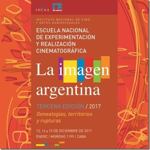 La imagen argentina • Tercera Edición / 2017 Genealogías, territorios y rupturas