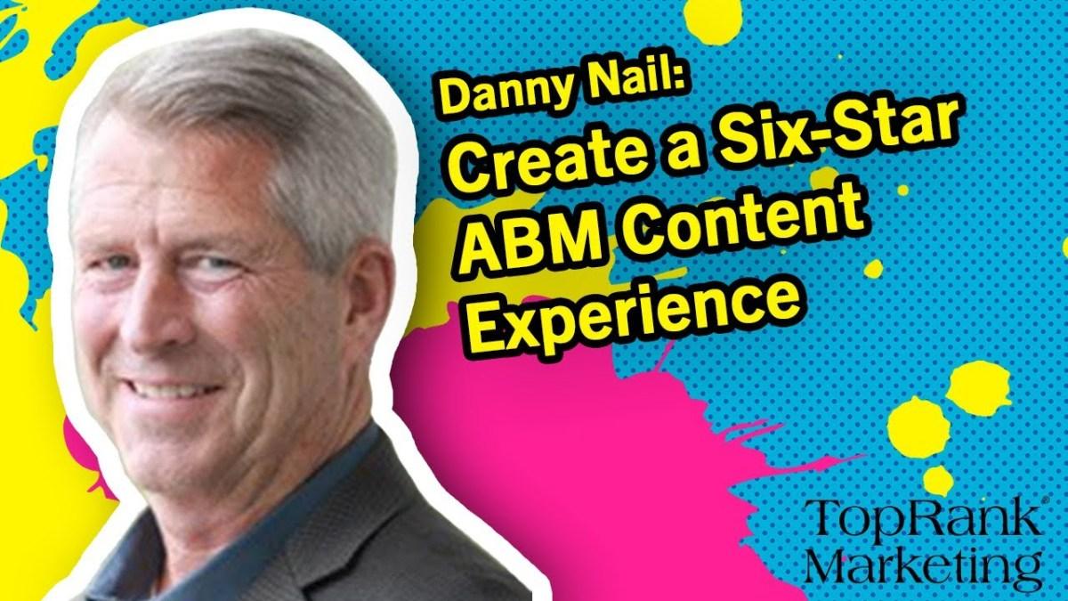 Break Free B2B Marketing: Danny Nail on Creating a Global ABM Platform