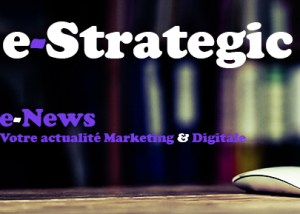 Newsletter e-Strategic : toute l'actualité marketing et digital