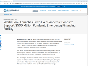 World Bank Launches First-Ever Pandemic Bonds to Support $500 Million Pandemic Emergency Financing Facility Washington, DC, June 28, 2017 – The World Bank (International Bank for Reconstruction and Development) today launched specialized bonds aimed at providing financial support to the Pandemic Emergency Financing Facility (PEF), a facility created by the World Bank to channel surge funding to developing countries facing the risk of a pandemic.