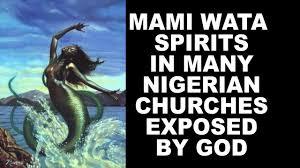 Spirit of Mami Water Operating in Many Nigerian Churches
