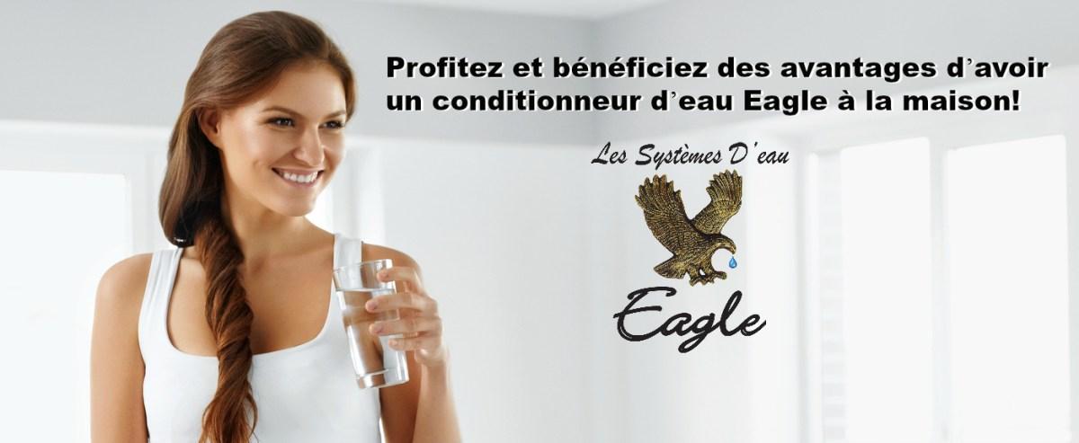 Profitez et bénéficiez des avantages d'avoir un conditionneur d'eau Eagle à la maison!