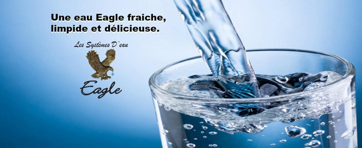 Une eau Eagle fraiche, limpide et délicieuse.