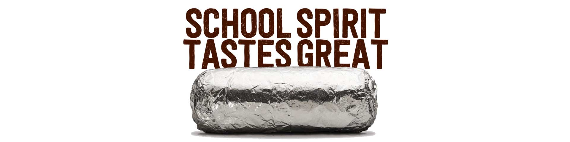 "Chipotle fundraising slogan, ""School Spirit Tastes Great"" over a picture of a wrapped burrito."