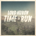 Lord Huron - Time To Run