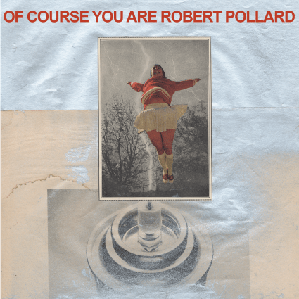 Robert_Pollard_-_Of_Course_You_Are