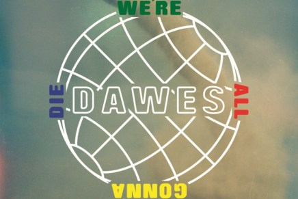 Dawes – We're All Gonna Die Review