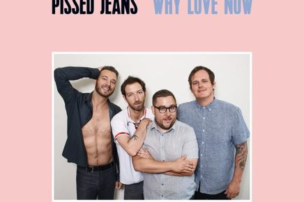 Pissed Jeans – Why Love Now Review