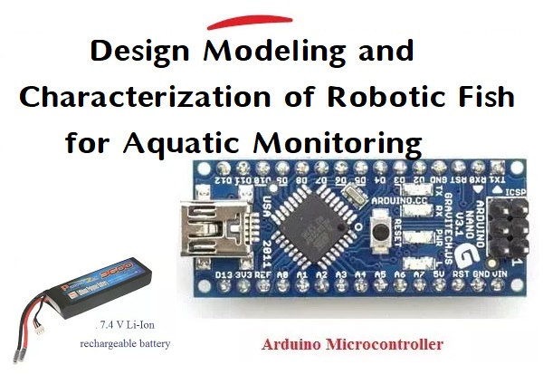 Design Modeling and Characterization of Robotic Fish for Aquatic Monitoring 3