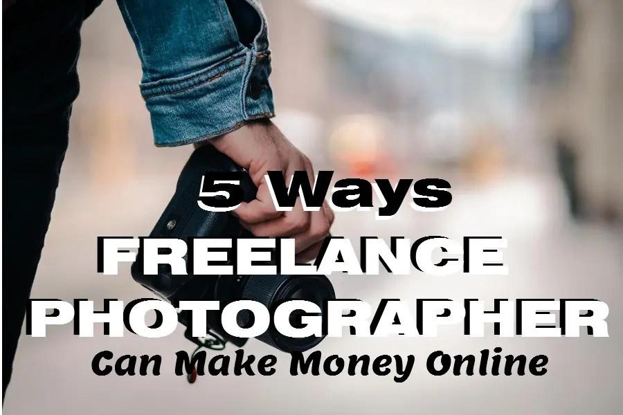 5 ways freelance photographer can make money online