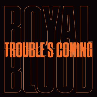 Royal Blood - Trouble's Coming (Radio Date: 25-09-2020)