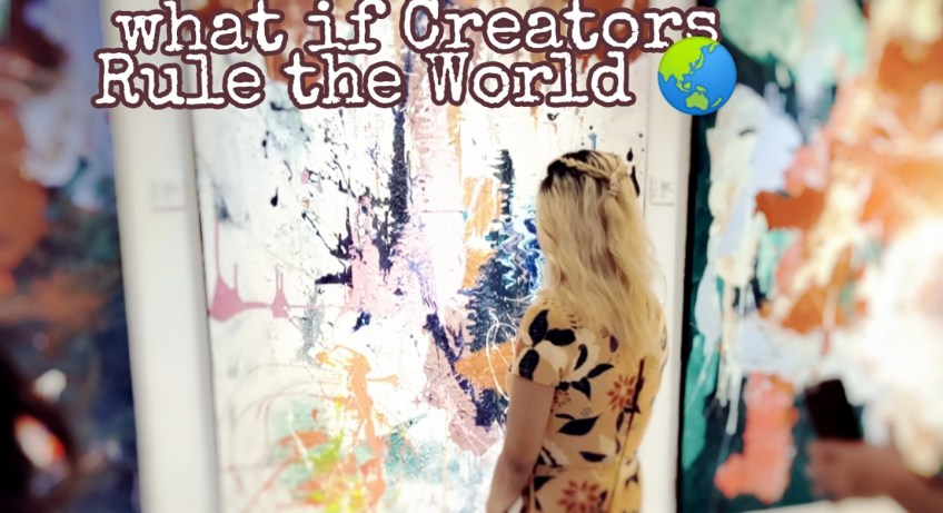 What if Creators rule the World