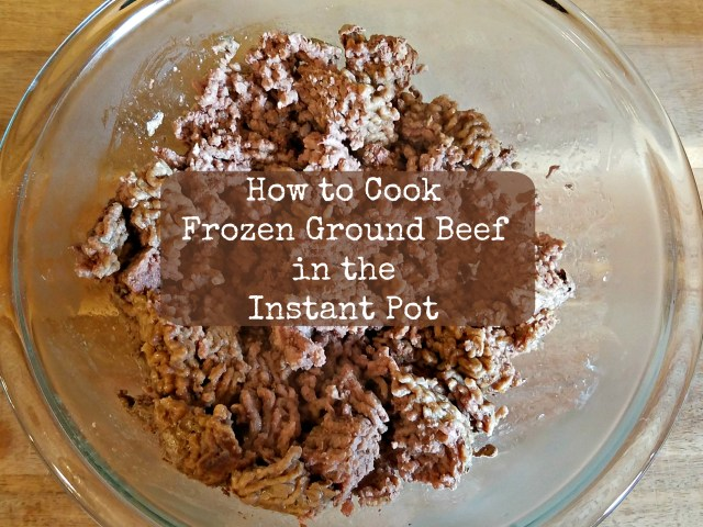 How to Cook Frozen Ground Beef in the Instant Pot