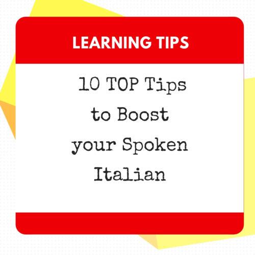 8 TOP Tips to Boost your Spoken Italian
