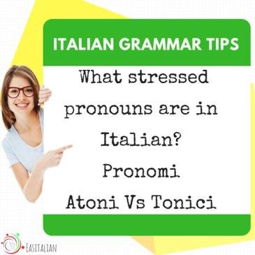 How to use pronouns in Italian -> Tonici Vs Atoni
