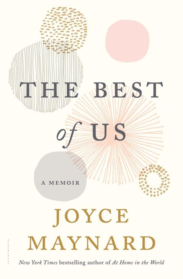 "Former Montclair resident and author Joyce Maynard's new memoir is ""The Best of Us."" (Bloomsbury)"
