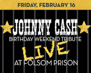 Johnny Cash Birthday Weekend Tribute: Live at Folsom Prison at The Suffolk Theater