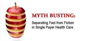 Myth Busting: Separating Fact from Fiction in Single Payer Health Care