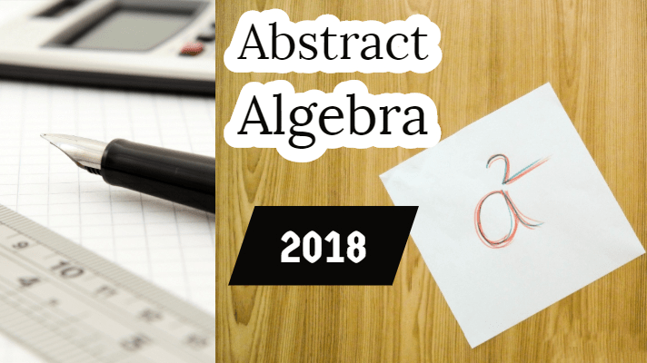 Abstract Algebra-2018