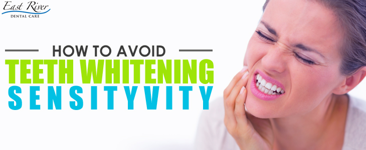 How To Avoid Teeth Whitening Sensitivity - East River Dental Care - Newmarket - Canada