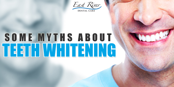 Teeth-Whitening---Common-Myths-Busted---East-River-Dental-Care---Newmarker---Ontario---Canada