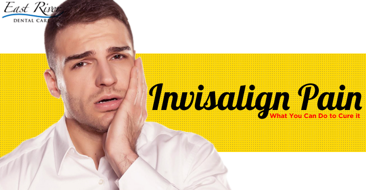 Invisalign Pain - What You Can Do to Cure it - East River Dental Care - Invisalign Newmarket
