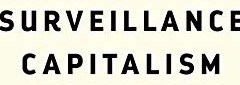 Book Review:  The Age of Surveillance Capitalism–the Fight for a Human Future at the New Frontier of Power