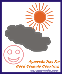 Cold Climate Countries - Ayurveda Tips