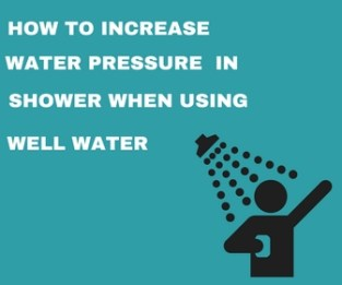 How to increase water pressure in shower when using well water
