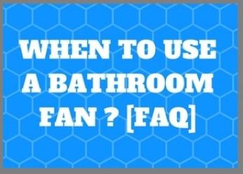 when to use a bathroom fan