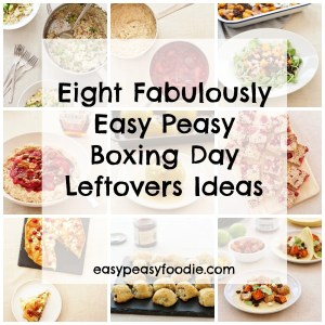 Eight Fabulously Easy Peasy Boxing Day Leftovers Ideas