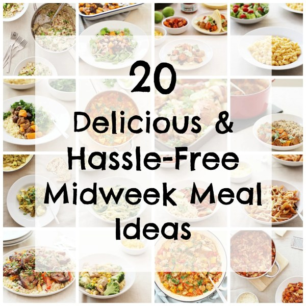20 Delicious & Hassle Free Midweek Meal Ideas