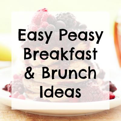 Easy Peasy Breakfast and Brunch Ideas