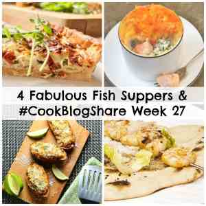 4 Fabulous Fish Suppers and #CookBlogShare Week 27