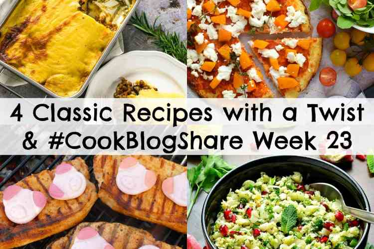 4 Classic Recipes with a Twist, Exciting News and #CookBlogShare Week 23