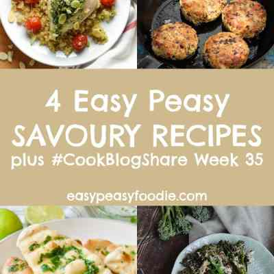 4 Easy Savoury Recipes and #CookBlogShare Week 35