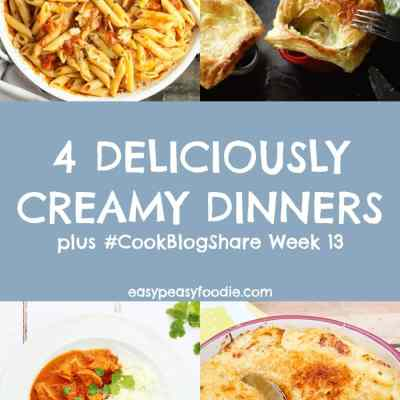 4 Deliciously Creamy Dinners and #CookBlogShare Week 13